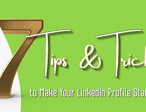 7 Tips and Tricks to Make Your LinkedIn Profile Stand Out!